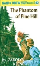 Nancy Drew 42: The Phantom of Pine Hill ebook by Carolyn Keene