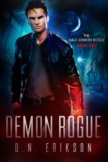 Demon Rogue - The Half-Demon Rogue Trilogy, #1 ebook by D.N. Erikson