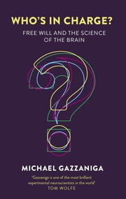 Who's in Charge? - Free Will and the Science of the Brain ekitaplar by Michael Gazzaniga