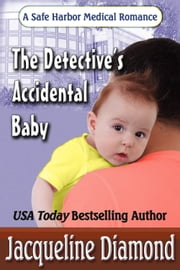 The Detective's Accidental Baby, Safe Harbor Medical Romance Book 7 ebook by Jacqueline Diamond