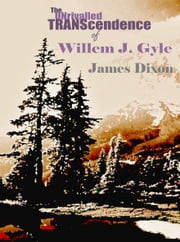The Unrivalled Transcendence of Willem J. Gyle ebook by James Dixon