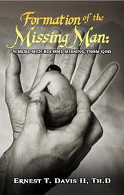 Formation of the Missing Man - (Where Men Become Missing from God) ebook by Ernest T Davis