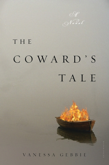 The Coward's Tale - A Novel ebook by Vanessa Gebbie