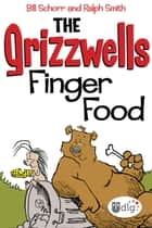 The Grizzwells: Finger Food ebook by Bill Schorr
