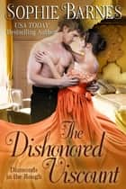 The Dishonored Viscount - Diamonds In The Rough, #8 ebook by Sophie Barnes