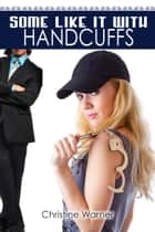 Some Like It in Handcuffs ebook by Christine Warner