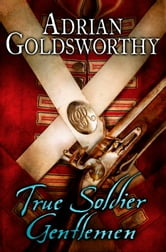 True Soldier Gentlemen ebook by Adrian Goldsworthy