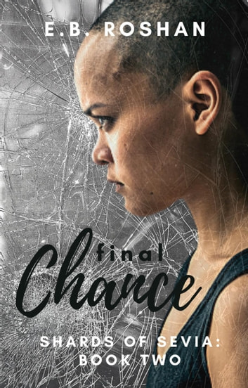 Final Chance - Shards of Sevia, #2 ebook by E.B. Roshan