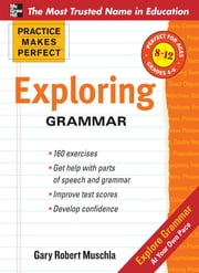 Practice Makes Perfect: Exploring Grammar ebook by Gary Muschla