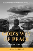 God's way of peace: A Book for the Anxious ebook by Horatius Bonar