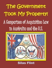 The Government Took My Property! A Comparison of Acquisition Law in Australia and the United States ebook by Kobo.Web.Store.Products.Fields.ContributorFieldViewModel