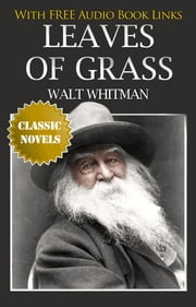 LEAVES OF GRASS Classic Novels: New Illustrated [Free Audiobook Links] ebook by Walt Whitman