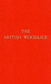 The British Woodlice (Illustrated) ebook by Charles Sillem,Wilfred Mark Webb
