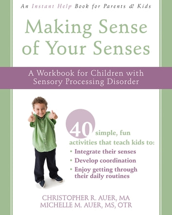 Making Sense of Your Senses - A Workbook for Children with Sensory Processing Disorder ebook by Christopher R. Auer, MA,Michelle M. Auer, MS, OTR