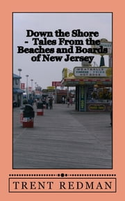 Down the Shore: Tales From the Beaches and Boards of New Jersey ebook by Larry S Gray