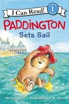 Paddington Sets Sail ebook by Michael Bond, R. W Alley