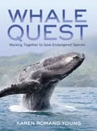 Whale Quest - Working Together to Save Endangered Species ebook by Karen Romano Young