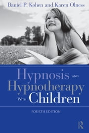 Hypnosis and Hypnotherapy with Children, Fourth Edition ebook by Kohen, Daniel P.