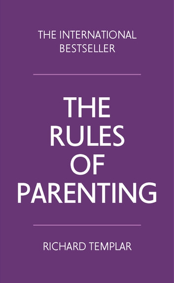 The Rules of Parenting - A personal code for bringing up happy, confident children ebook by Richard Templar