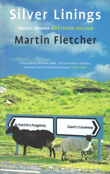 Silver Linings - Travels Around Northern Ireland ebook by Martin Fletcher