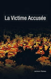 La victime Accusée ebook by Jackson Rateau