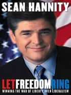 Let Freedom Ring - Winning the War of Liberty over Liberalism ebook by Sean Hannity