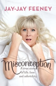 Misconception - A true story of life, love and infertility ebook by Jay-Jay Feeney