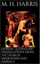 Hebraic Literature: Translations from the Talmud, Midrashim and Kabbala ebook by M. H. Harris