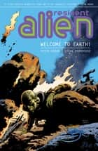 Resident Alien Volume 1: Welcome to Earth! ebook by Peter Hogan, Various