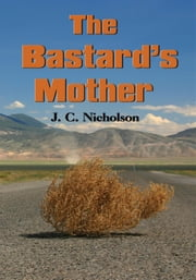 The Bastard's Mother ebook by J. C. Nicholson