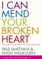 I Can Mend Your Broken Heart ebook by Hugh Willbourn, Paul McKenna