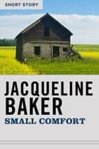Small Comfort - Short Story ebook by Jacqueline Baker