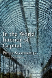 In the World Interior of Capital - Towards a Philosophical Theory of Globalization ebook by Peter Sloterdijk