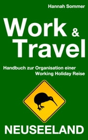 Work and Travel Neuseeland - Handbuch zur Organisation einer Working Holiday Reise ebook by Hannah Sommer