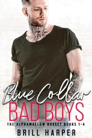 Blue Collar Bad Boys: Books 1-4 - The Alphamallow Collection, #1 電子書籍 by Brill Harper