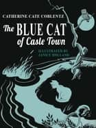 The Blue Cat of Castle Town (A Newbery Honor Book) eBook by Catherine Cate Coblentz