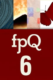 FPQ 6 ebook by Found Press,Kirsty Logan, Pauline Holdstock, Marielle Mondon, Courtney McDermott