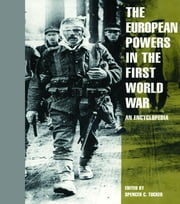 The European Powers in the First World War - An Encyclopedia ebook by Spencer C. Tucker