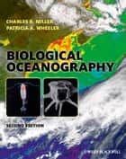 Biological Oceanography ebook by Charles B. Miller, Patricia A. Wheeler