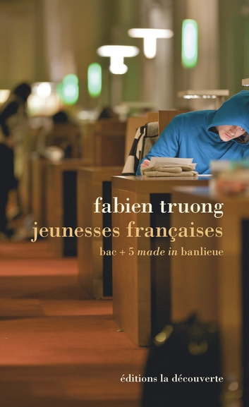 Jeunesses françaises - Bac + 5 made in banlieue ebook by Fabien TRUONG