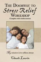 The Doorway to Stress Relief - Workshop ebook by Claude Laurin