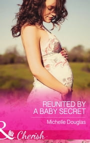 Reunited by a Baby Secret (Mills & Boon Cherish) (The Vineyards of Calanetti, Book 3) ebook by Michelle Douglas