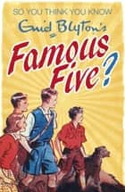 So You Think You Know: Enid Blyton's Famous Five ebook by Clive Gifford