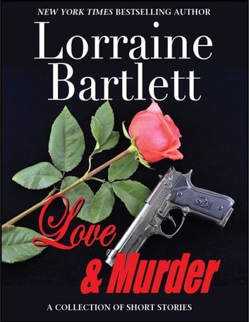 Love & Murder - A Collection of Short Stories ebook by Lorraine Bartlett,L.L. Bartlett