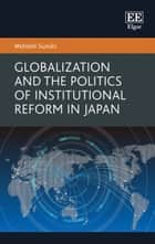 Globalization and the Politics of Institutional Reform in Japan ebook by Motoshi Suzuki