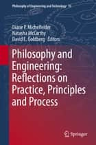 Philosophy and Engineering: Reflections on Practice, Principles and Process ebook by Diane P Michelfelder, Natasha McCarthy, David E. Goldberg