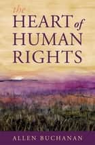 The Heart of Human Rights ebook by Allen Buchanan