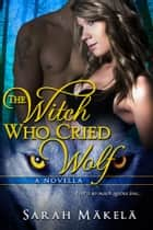 The Witch Who Cried Wolf ebook by Sarah Makela