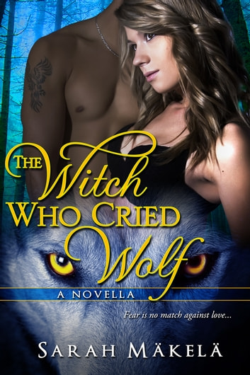 The Witch Who Cried Wolf - New Adult Shifter Romance ebook by Sarah Makela