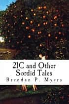 21C and Other Sordid Tales ebook by Brendan P. Myers